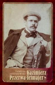 Kazimierz Przerwa-Tetmajer. Biografia - 2825884322