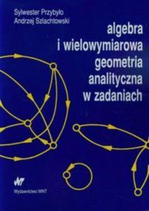 Algebra i wielowymiarowa geometria analityczna w zadaniach - 2853585856