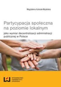 Partycypacja społeczna na poziomie lokalnym jako wymiar decentralizacji administracji publicznej w P - 2857749520