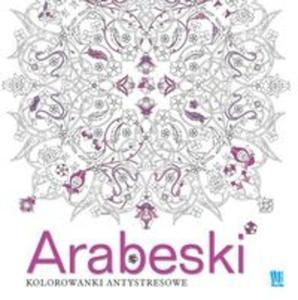Arabeski. Kolorowanki antystresowe - 2825885292