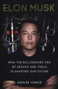 Elon Musk How the Billionaire CEO of SpaceX and Tesla is shaping our Future - 2857757632