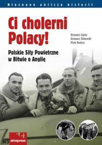 Ci cholerni Polacy! Polskie Siły Powietrzne w Bitwie o Anglię