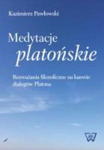 Medytacje platońskie Rozważania filozoficzne na kanwie dialogów Platona - 2857763003