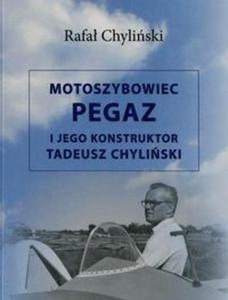 Motoszybowiec Pegaz i jego konstruktor Tadeusz Chyliński - 2857764288