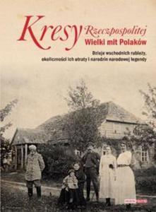 Kresy Rzeczpospolitej Wielki mit Polaków - 2853613152