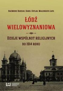 Łódź wielowyznaniowa Dzieje wspólnot religijnych do 1914 roku - 2825919120