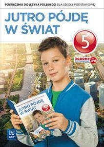 Jutro pójdę w świat. Klasa 5, Szkoła podst. Język polski. Podręcznik - 2834088369