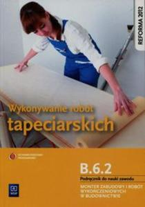 Wykonywanie robót tapeciarskich B.6.2. Podręcznik do nauki zawodu Monter zabudowy i robót wykończeniowych w budownictwie - 2857786210