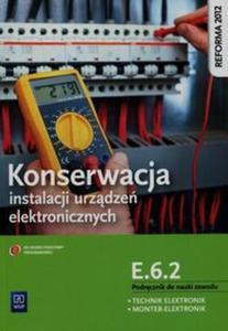 Konserwacja instalacji urządzeń elektronicznych Podręcznik do nauki zawodu technik elektronik monter-elektronik E.6.2. - 2857791066
