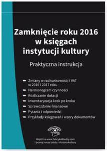 Zamknięcie roku 2016 w księgach instytucji kultury Praktyczna instrukcja - 2857796204
