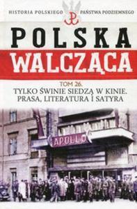 Polska Walcząca Historia Polskiego Państwa Podziemnego Tom 26 Tylko świnie siedzą w kinie Prasa literatura i satyra - 2851118710