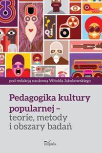 Pedagogika kultury popularnej - teorie, metody i obszary badań