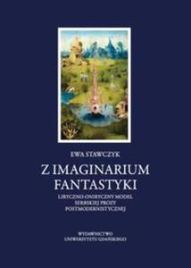 Z imaginarium fantastyki Liryczno-oniryczny model serbskiej prozy postmodernistycznej - 2857810113