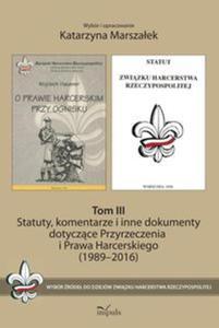 Statuty, komentarze i inne dokumenty dotyczące Przyrzeczenia i Prawa Harcerskiego (1989-2016). Tom 1 - 2851131980