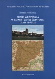 Ziemia wrzesińska w latach I wojny światowej czasy i ludzie - 2851133188