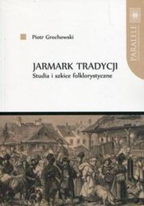 Jarmark tradycji Studia i szkice folklorystyczne - 2851138859