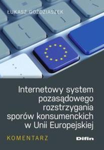 Internetowy system pozasądowego rozstrzygania sporów konsumenckich w Unii Europejskiej - 2852203592