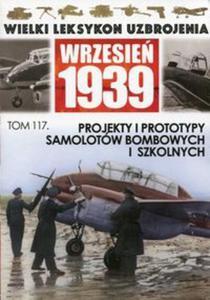 Wielki Leksykon Uzbrojenia Wrzesień 1939 Tom 117 Projekty i prototypy samolotów bombowych i szkolnych - 2857833597