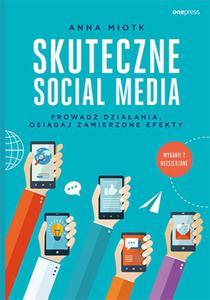Skuteczne social media. Prowadź działania, osiągaj zamierzone efekty. Wydanie 2 rozszerzone - 2857834965