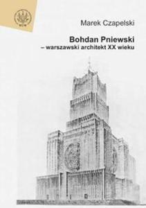 Bohdan Pniewski - warszawski architekt XX wieku - 2825668537