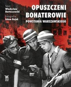 Opuszczeni Bohaterowie Powstania Warszawskiego - 2825668657
