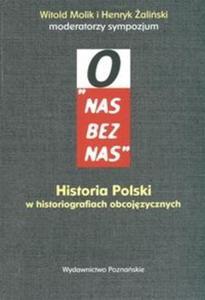 O nas bez nas Historia Polski w historiografiach obcojęzycznych - 2825671077