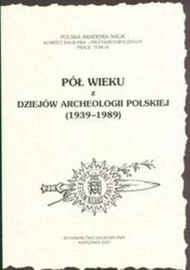 Pół wieku z dziejów archeologii polskiej 1939-1989 - 2825673262