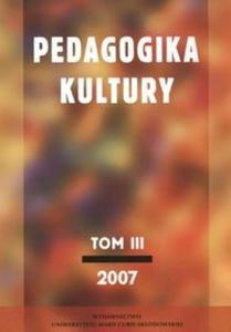 Pedagogika kultury Tom III 2007