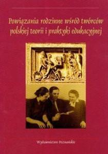 Powiązania rodzinne wśród twórców polskiej teorii i praktyki edukacyjnej - 2825674171