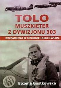 Tolo muszkieter z dywizjonu 303 Wspomnienia o Witoldzie Łokuciewskim - 2825647800