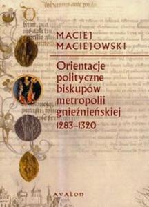 Orientacje polityczne biskupów metropolii gnieźnieńskiej 1283-1320 - 2825674472