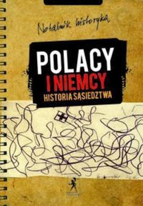 Notatnik historyka Polacy i Niemcy Historia sąsiedztwa - 2825674549
