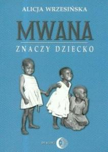Mwana znaczy dziecko Z afrykańskich tradycji edukacyjnych - 2825677443