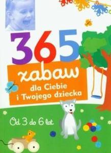 365 zabaw dla Ciebie i Twojego dziecka Od 3 do 6 lat - 2825678818