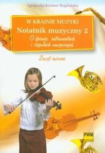 W krainie muzyki Notatnik muzyczny 2 O śpiewie, instrumentach i zespołach muzycznych - 2825682145