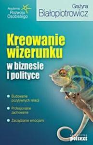 Kreowanie wizerunku w biznesie i polityce - 2825682446