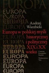 Europa w polskiej myśli historycznej i politycznej XIX i XX wieku