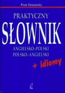 Praktyczny słownik angielsko - polski polsko - angielski + idiomy - 2825686504
