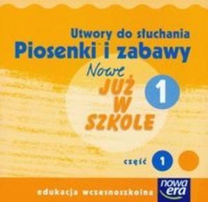 Nowe Już w szkole 1. Piosenki i zabawy (Płyta CD) - 2825689449