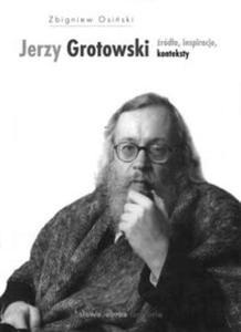 Jerzy Grotowski Źródła inspiracje konteksty - 2825690263