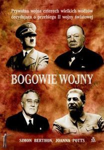 Bogowie wojny. Prywatna wojna czterech wielkich wodzów decydująca o przebiegu II wojny...