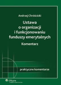 Ustawa o organizacji i funkcjonowaniu funduszy emerytalnych Komentarz - 2825693103