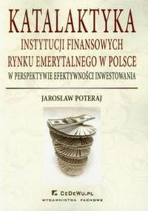 Katalaktyka instytucji finansowych rynku emerytalnego w Polsce - 2825694143