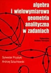 Algebra i wielowymiarowa geometria analityczna w zadaniach - 2825695420