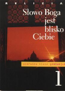 SŁOWO BOGA JEST BLISKO CIEBIE - podręcznik dla uczniów klasy 1 gimnazjum