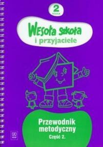 Wesoła szkoła i przyjaciele 2 Przewodnik metodyczny Część 2 - 2825698511
