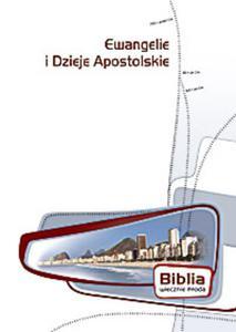 Ewangelie i Dzieje Apostolskie. Biblia wiecznie młoda