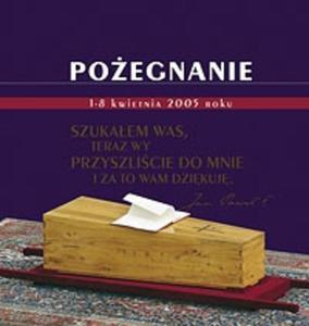 Pożegnanie. 1-8 kwietnia 2005 roku - 2825700250