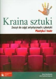 Kraina sztuki. Gimnazjum. Plastyka. Zeszyt do zajęć artystycznych. Plastyka i teatr - 2825701074