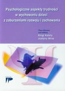 Psychologiczne aspekty trudności w wychowaniu dzieci z zaburzeniami rozwoju i zachowania - 2825702622